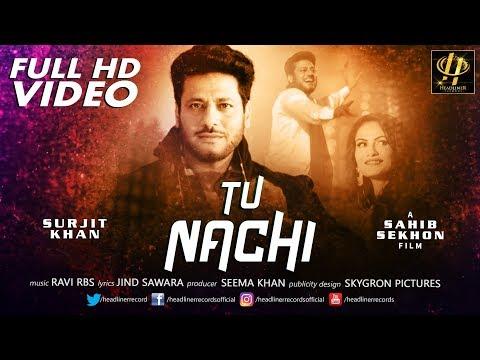 Tu Nachi Full Video Song - Surjit Khan | Tu Nachi Mp3 Song