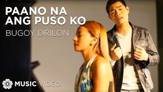 BUGOY DRILON - Paano Na Ang Puso Ko (Official Music Video)