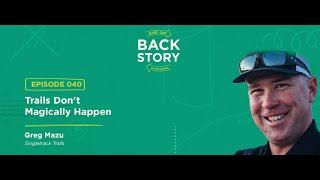 BGBS 040: Greg Mazu   Singletrack Trails   Trails Don't Magically Happen