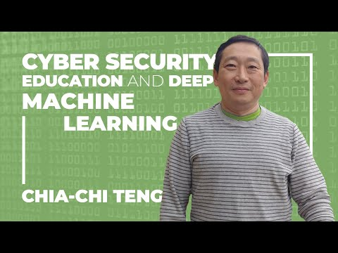 Chia-Chi Teng: Cyber Security Education and Deep Machine Learning