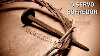 Jesus, o servo sofredor - Pr Ruy Nogueira