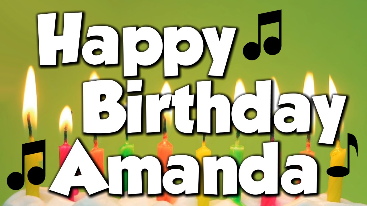 Happy Birthday Amanda A Happy Birthday Song Youtube