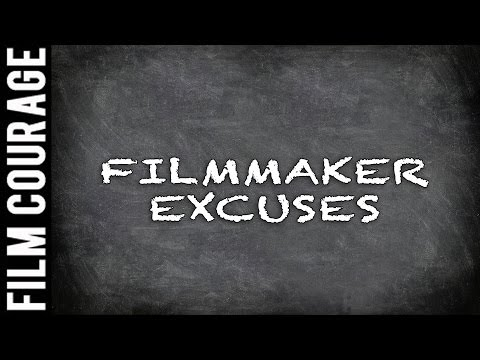 Filmmakers Don't Make Excuses, They Make Movies - A Film Courage Filmmaking Series