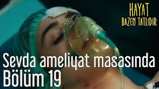 Hayat Bazen Tatlıdır 19. Bölüm - Sevda Ameliyat Masasında