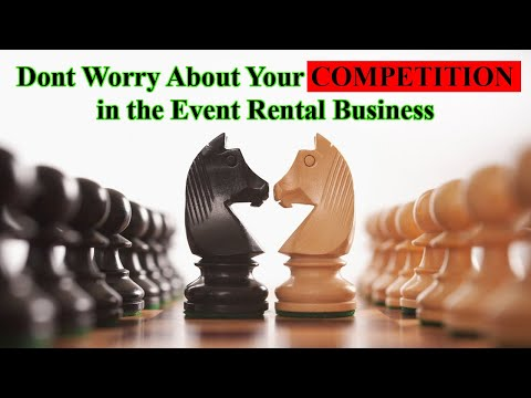 Event Rental Business - Don't Worry About Your Competition.
