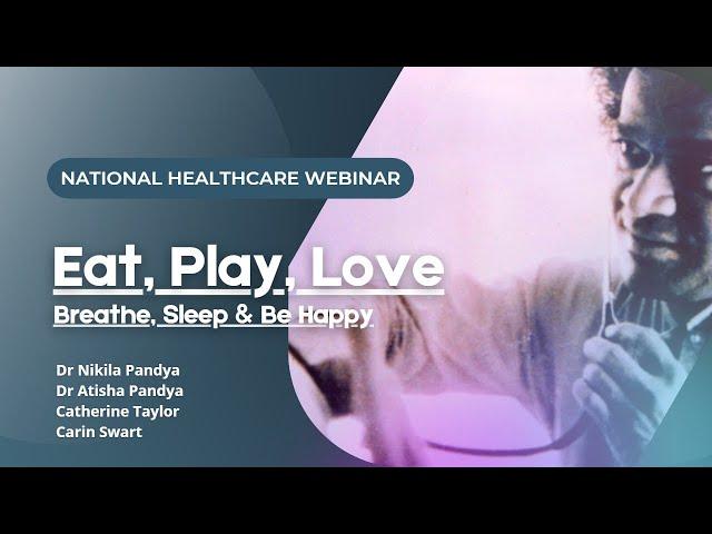 National Healthcare Webinar: Eat, Play, Love.... Breathe, Sleep and Be Happy