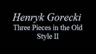 Henryk Gorecki - Three Pieces in the Old Style I, II and III