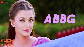 ABBG - Full Video   Kuch Naa Kaho   Abhishek Bachchan & Aishwarya Rai Bachchan