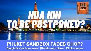 EP 81- HUA HIN NOT READY, Phuket Sandbox may be cut, Bangkok elections, Thailand hotels, Phuket news