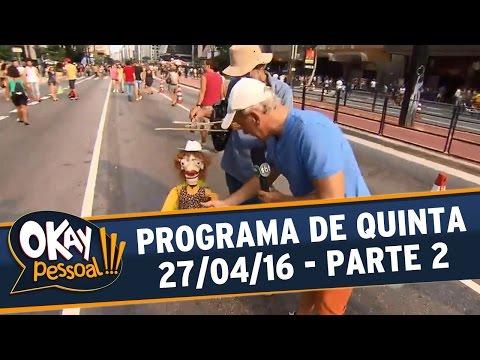 Okay Pessoal!!! (27/04/16) - Quarta - Parte 2