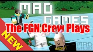 The FGN Crew Plays: ROBLOX - Mad Games NEW GAMES (PC)
