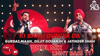 Ki Banu Duniya Da Dhol Mix Gurdas Maan X Diljit Dosanjh Ft.Light Bass 11