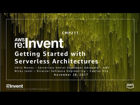 AWS re:Invent 2017: Getting Started with Serverless Architectures (CMP211)