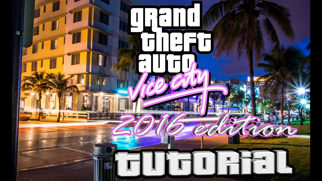 Gta Vice City 2016 Edition TUTORIAL - YouTube