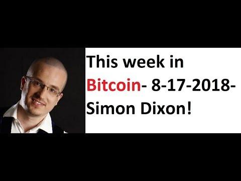 This week in Bitcoin- 8-17-2018- Simon Dixon!