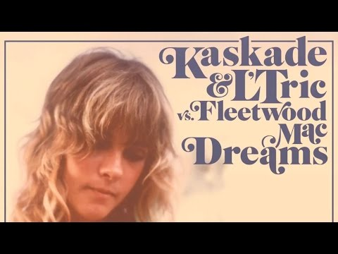 "Kaskade & L'Tric vs. Fleetwood Mac ""Dreams"""