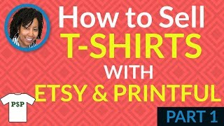 How to Sell T-Shirts With Etsy & Printful (Dropshipping) - Part 1
