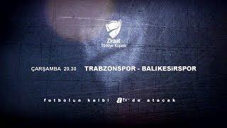 Trabzonspor - Balıkesirspor karşılaşması 16 Ocak Çarşamba 20.30'da atv'de!