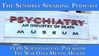 Sensibly Speaking Podcast #149: Scientology vs. Psychiatry - The War Over Mental Health