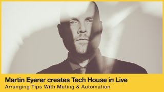 Arranging Tips Using Muting In Live - With Tech House Producer Martin Eyerer