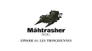 Mähtrasher Radio Podcast Episode 01: Les Tronchiennes