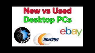 New vs Used - Desktop PCs - Amazon, Newegg, & EBay