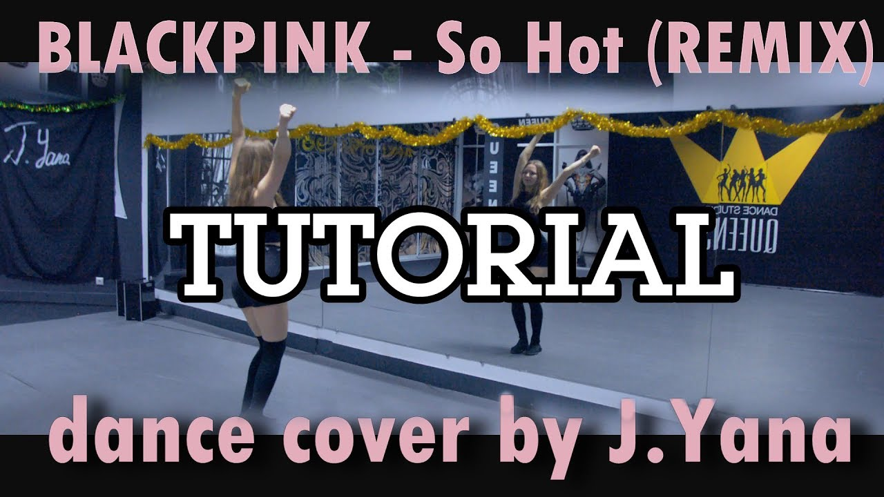 BLACKPINK - 'SO HOT' (THEBLACKLABEL Remix) / dance tutorial by J.Yana