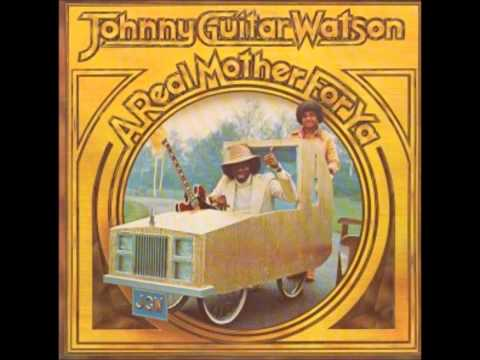 "Johnny ""Guitar"" Watson - A real mother for ya"