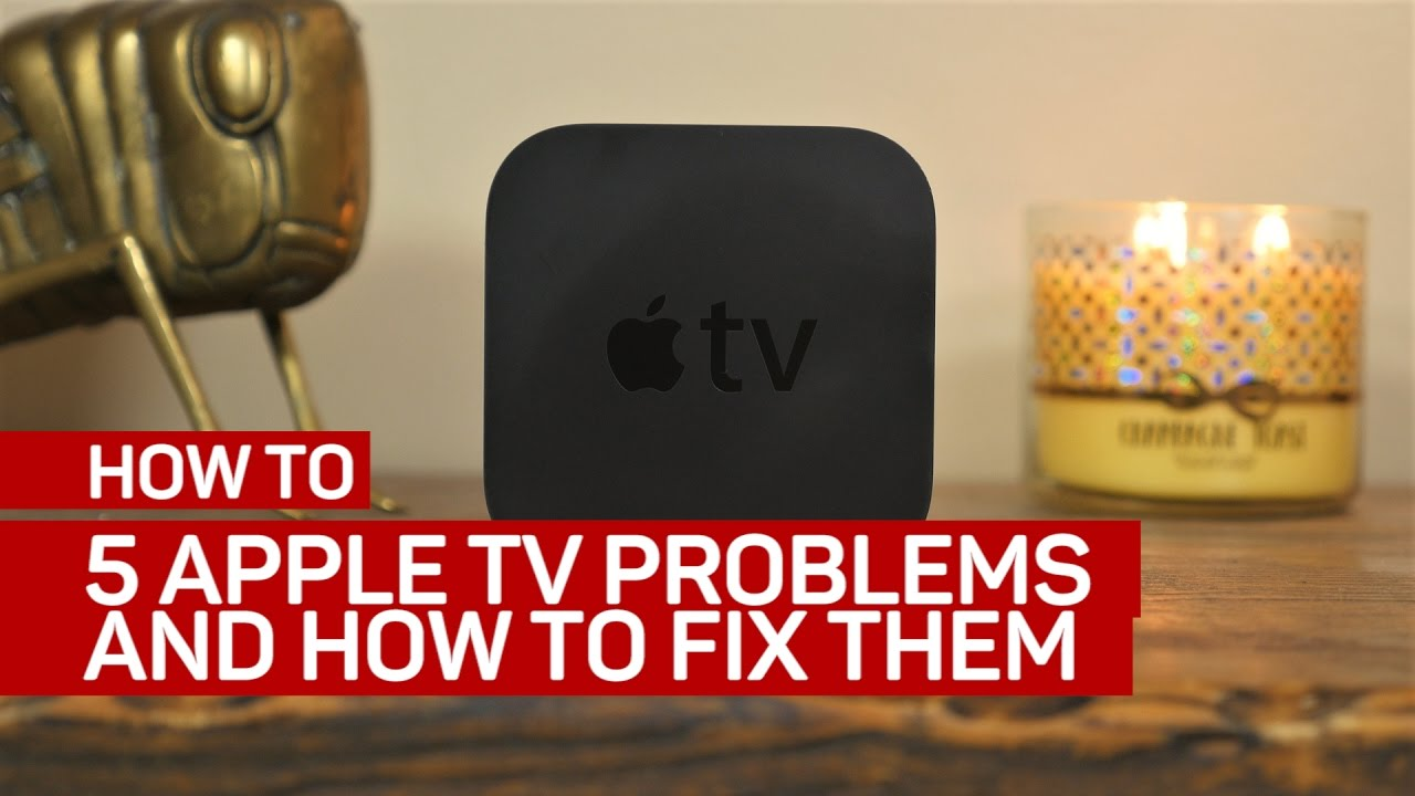 5 Common Apple Tv Problems And How To Fix Them Youtube