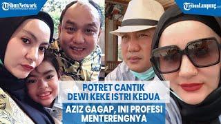 Potret Cantik Dewi Keke Istri Kedua Aziz Gagap, Ini Profesi Menterengnya