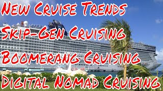 New Cruise Ship Trends Skip-Gen Cruising Boomerang Back to Back Digital Nomad Cruising