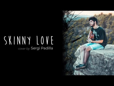 Bon Iver  Skinny Love  Sergi Padilla