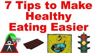 7 Ways to Make Healthy Eating Easier