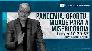 Pandemia, Oportunidade para a Misericórdia - Lucas 10:29-37 | Rev. Marcos Nass