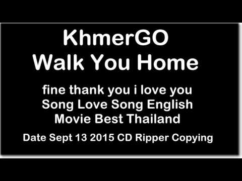 Walk You Home KhmerGO I Fine Thank You Love You [Lyrics.Mp3]