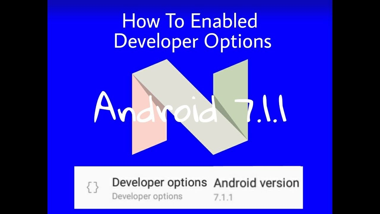 How To Enable Developer Options (Android 7 1 1)