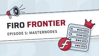 Firo Frontier Episode 5 Masternodes (Pt.2)