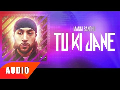 Tu Ki Jaane (Full Audio Song) | Manni Sandhu | Latest Punjabi Song 2016 | Speed Records