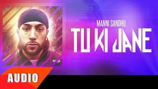 Tu Ki Jaane (Full Audio Song) | Manni Sandhu | Latest Punjabi Song 2016 | Speed Records