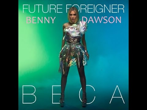 Future Foreigner -  Beca - Benny Dawson Remix
