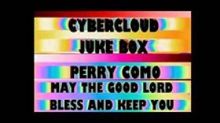 THE CYBERCLOUD JUKE BOX PRESENTS....PERRY COMO......MAY THE GOOD LORD BLESS AND KEEP YOU