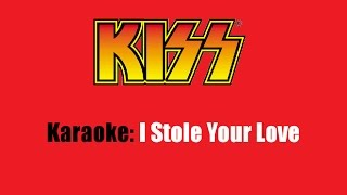 Karaoke: Kiss / I Stole Your Love