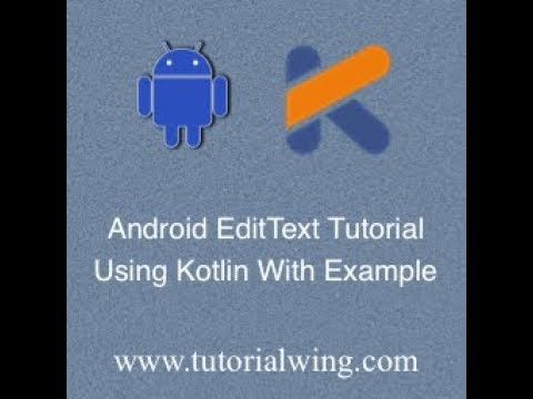 Android EditText Using Kotlin With Example - Tutorialwing