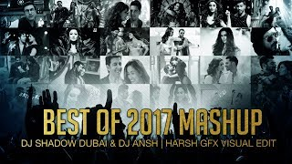 Best Of 2017 | Mashup | DJ Shadow Dubai & DJ Ansh | Full Video 2017 Video
