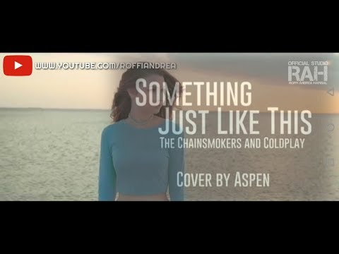 """SOMETHING JUST LIKE THIS """"THE CHAINSMOKERS AND COLDPLAY"""" (COVER BY ASPEN) LIRIK LAGU 