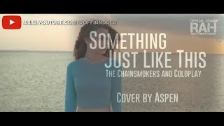 Something Just Like This the Chainsmokers And Coldplay  Cover By Aspen  Lirik