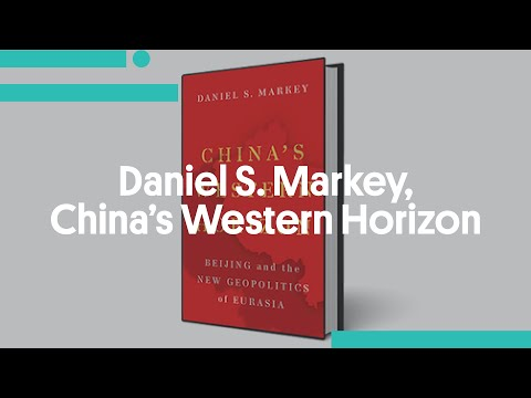 Daniel S. Markey, China's Western Horizon: Beijing and the New Geopolitics of Eurasia