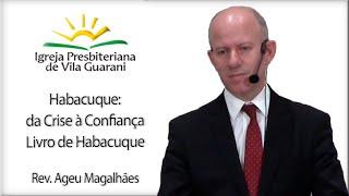 Habacuque: da Crise à Confiança - Livro de Habacuque | Rev. Ageu Magalhães