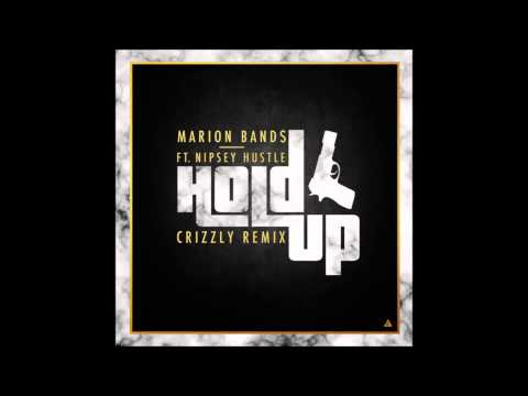Marion Band$ - Hold Up (feat. Nipsey Hustle) (Crizzly Remix) [HD]