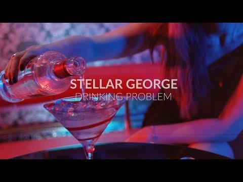 Stellar George – DRINKING PROBLEM